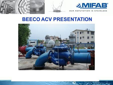 BEECO ACV PRESENTATION. Main Applications Level ControlPressure Control Pump Control Flow ControlSafety Valves Electronic Control.