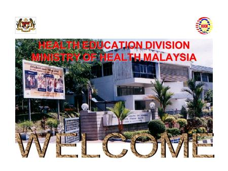 HEALTH EDUCATION DIVISION MINISTRY OF HEALTH MALAYSIA.