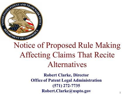Notice of Proposed Rule Making Affecting Claims That Recite Alternatives 1 Robert Clarke, Director Office of Patent Legal Administration (571) 272-7735.