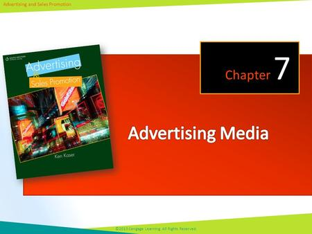 Advertising and Sales Promotion ©2013 Cengage Learning. All Rights Reserved. Chapter 7.