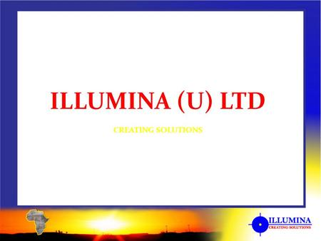ILLUMINA (U) LTD CREATING SOLUTIONS. ILLUMINA (U) Ltd, has been offering both Outdoor and indoor advertising services in Uganda and expanding beyond borders.