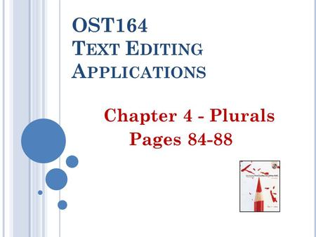 OST164 T EXT E DITING A PPLICATIONS Chapter 4 - Plurals Pages 84-88.