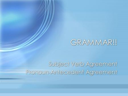 Subject Verb Agreement Pronoun-Antecedent Agreement