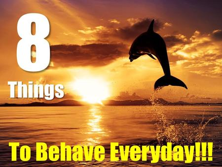 To Behave Everyday!!!8Things. Decades from now when you're resting on your deathbed, you will not remember the days that were easy, you will cherish the.