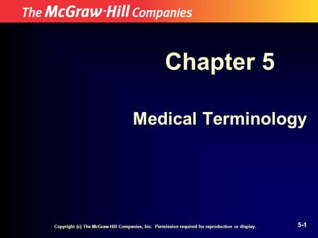 Copyright (c) The McGraw-Hill Companies, Inc. Permission required for reproduction or display. 5-1 Chapter 5 Medical Terminology.