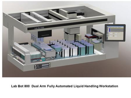 Lab Bot 800 Dual Arm Fully Automated Liquid Handling Workstation.