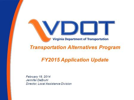 1 Transportation Alternatives Program FY2015 Application Update February 19, 2014 Jennifer DeBruhl Director, Local Assistance Division.