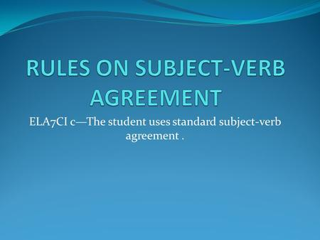 ELA7CI c—The student uses standard subject-verb agreement.