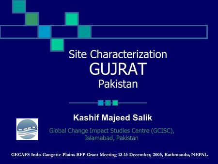 Site Characterization GUJRAT Pakistan Global Change Impact Studies Centre (GCISC), Islamabad, Pakistan GECAFS Indo-Gangetic Plains BFP Grant Meeting 13-15.