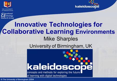 Innovative Technologies for Collaborative Learning Environments Mike Sharples University of Birmingham, UK.