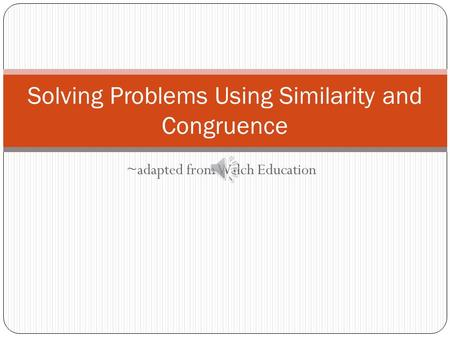 ~adapted from Walch Education Solving Problems Using Similarity and Congruence.