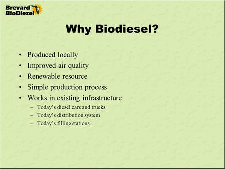 Why Biodiesel? Produced locally Improved air quality