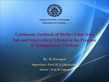 Isfahan University of Technology Department of Chemistry Continuous Synthesis of Diethyl Ether from Sub and Supercritical Ethanol in the Presence of Homogeneous.