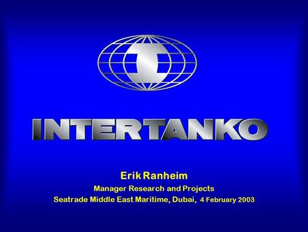 Erik Ranheim Manager Research and Projects Seatrade Middle East Maritime, Dubai, 4 February 2003.
