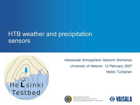 HTB weather and precipitation sensors Mesoscale Atmospheric Network Workshop University of Helsinki, 12 February 2007 Heikki Turtiainen.
