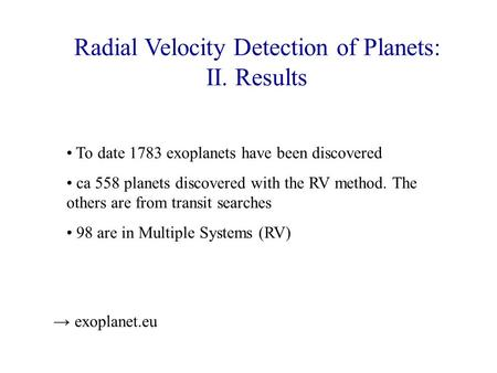 Radial Velocity Detection of Planets: II. Results To date 1783 exoplanets have been discovered ca 558 planets discovered with the RV method. The others.