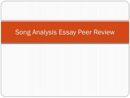 Song Analysis Essay Peer Review. Formatting Times New Roman 12 point font Left alignment (NOT centered) 1 inch margins.