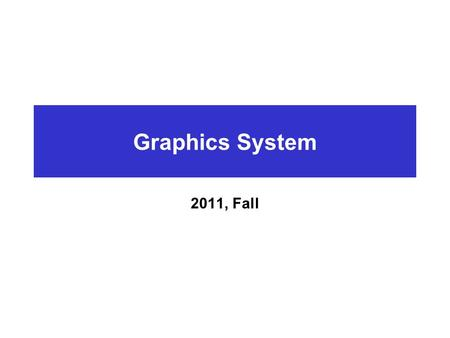 Graphics System 2011, Fall. Overview of Graphics System Graphics Hardware  Video <strong>Display</strong> Devices CRT Basic Type of CRT –Random-Scan <strong>Displays</strong> –Raster-Scan-<strong>Displays</strong>.