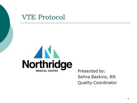 1 VTE Protocol Presented by: Selina Baskins, RN Quality Coordinator.