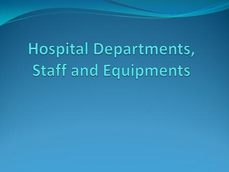 1. Hospital Departments & Staff Admission: The process to come into the hospital as a patient Delivery suite: Where pregnant women give birth Discharge: