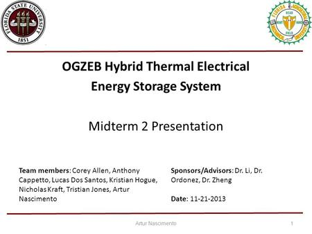 OGZEB Hybrid Thermal Electrical Energy Storage System Midterm 2 Presentation 1 Team members: Corey Allen, Anthony Cappetto, Lucas Dos Santos, Kristian.