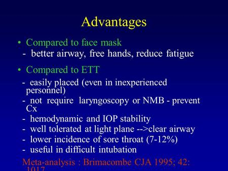 Advantages Compared to face mask - better airway, free hands, reduce fatigue Compared to ETT - easily placed (even in inexperienced personnel) - not require.