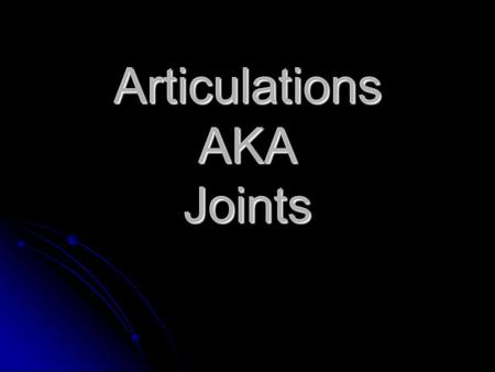 Articulations AKA Joints. Articulations Where two bones meet. (Joint) Where two bones meet. (Joint)