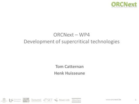 Www.orcnext.be ORCNext – WP4 Development of supercritical technologies Tom Catternan Henk Huisseune 1.