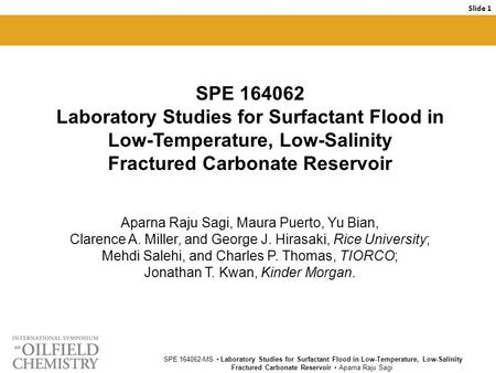 SPE 164062-MS Laboratory Studies for Surfactant Flood in Low-Temperature, Low-Salinity Fractured Carbonate Reservoir Aparna Raju Sagi Slide 1 SPE 164062.