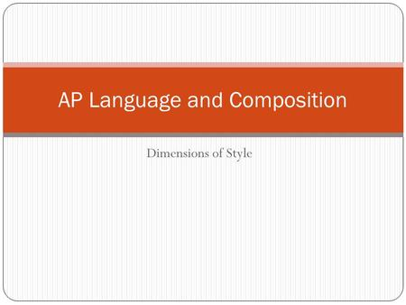 Dimensions of Style AP Language and Composition. Overview Sentences Words Figures.