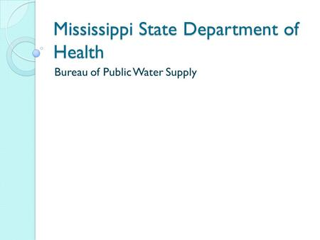 Mississippi State Department of Health Bureau of Public Water Supply.