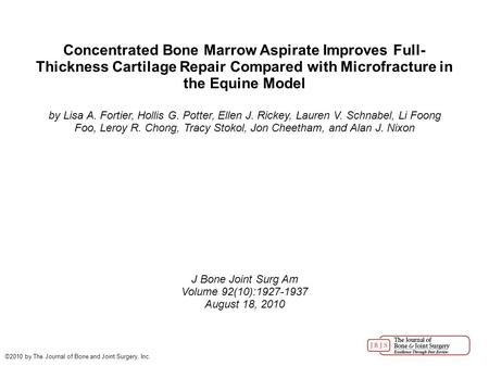 Concentrated Bone Marrow Aspirate Improves Full- Thickness Cartilage Repair Compared with Microfracture in the Equine Model by Lisa A. Fortier, Hollis.