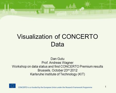Visualization of CONCERTO Data Dan Gutu Prof. Andreas Wagner Workshop on data status and first CONCERTO Premium results Brussels, October 23 rd 2012 Karlsruhe.