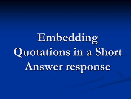 Embedding Quotations in a Short Answer response. Embedding quotations using transition helps quoted material flow naturally and coherently into your response.