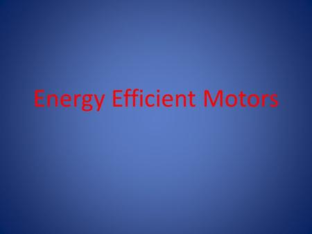 Energy Efficient Motors. Upgrading even one, 0.75 kW motor to a Premium Efficient motor gives double benefit of Energy Savings and Carbon credits....
