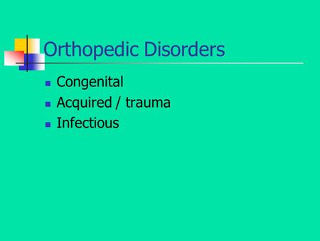 Orthopedic Disorders Congenital Acquired / trauma Infectious.
