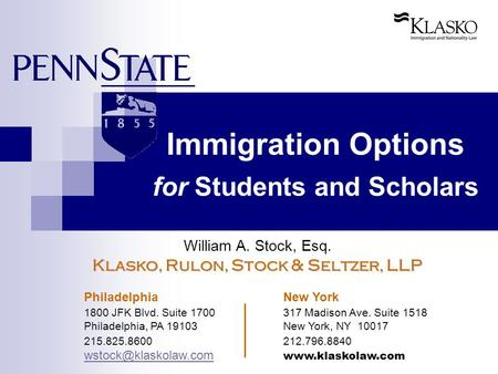 Immigration Options for Students and Scholars William A. Stock, Esq. Klasko, Rulon, Stock & Seltzer, LLP Philadelphia New York 1800 JFK Blvd. Suite 1700317.