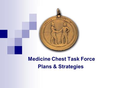 Medicine Chest Task Force Plans & Strategies. Table of Contents  Introduction - background  Declaration  Task force members & terms of reference.