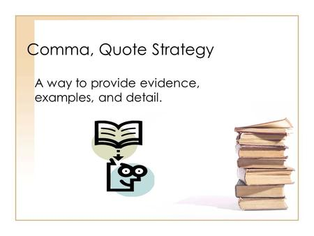 Comma, Quote Strategy A way to provide evidence, examples, and detail.