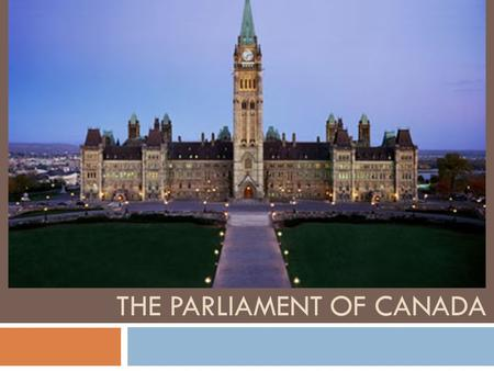 THE PARLIAMENT OF CANADA. Parliamentary Library Parliament  Our Parliament builds are located in Ottawa. Our first Parliament buildings burned in 1916.