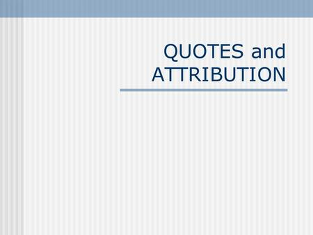attributing quotes essay Even when you do not quote directly from another work, if reading that  word-for -word, but rather rephrase the source without attributing it to.