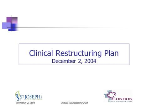 December 2, 2004Clinical Restructuring Plan Clinical Restructuring Plan December 2, 2004.