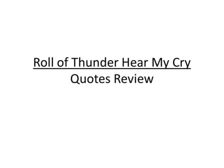 Roll of Thunder Hear My Cry Quotes Review. Instructions Copy each quote on an index card. You can use them to study for your unit test!