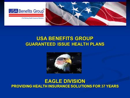 USA BENEFITS GROUP GUARANTEED ISSUE HEALTH PLANS EAGLE DIVISION PROVIDING HEALTH INSURANCE SOLUTIONS FOR 37 YEARS.