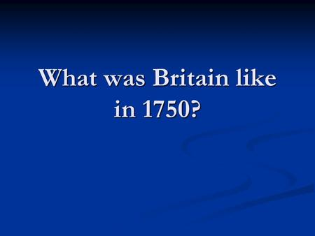 Unit 2: Britain: The Radical Period 1750-1840