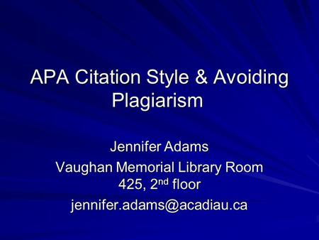 APA Citation Style & Avoiding Plagiarism Jennifer Adams Vaughan Memorial Library Room 425, 2 nd floor