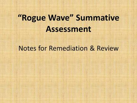"""Rogue Wave"" Summative Assessment Notes for Remediation & Review"