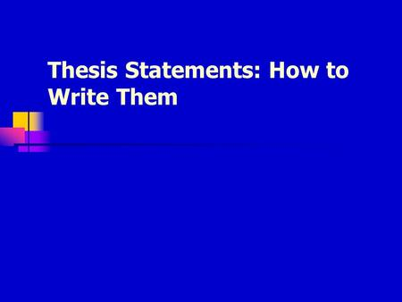 Thesis Statements: How to Write Them. What is a thesis? A thesis statement is the single, specific claim that your essay supports. A good thesis statement.
