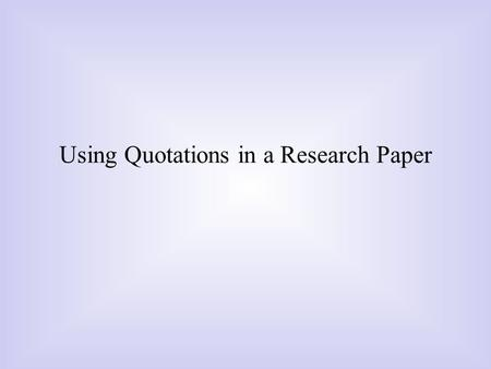 long quotes in research paper The quotation sandwich here are two basic rules for all research papers: if you didn't think it up, tell the reader where you got it don't waste your quotations.
