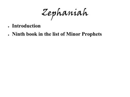 Zephaniah ● Introduction ● Ninth book in the list of Minor Prophets.